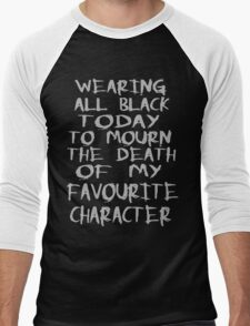 wearing black to mourn the death of my favourite character Men's Baseball ¾ T-Shirt
