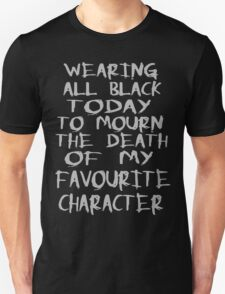 wearing black to mourn the death of my favourite character Unisex T-Shirt
