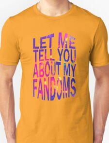 let me tell you about my fandoms Unisex T-Shirt