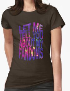 let me tell you about my fandoms Womens Fitted T-Shirt