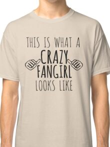this is what a crazy fangirl looks like Classic T-Shirt