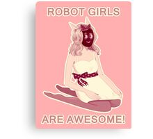Robot girls are AWESOME! Canvas Print