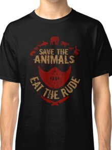 save the animals, EAT THE RUDE Classic T-Shirt
