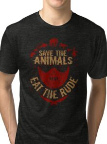 save the animals, EAT THE RUDE Tri-blend T-Shirt