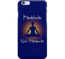 Meditate not Medicate iPhone Case/Skin
