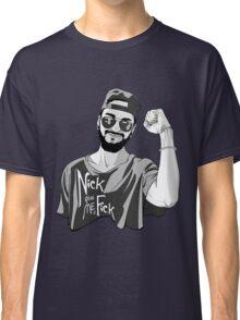 Nick, give me a F*ck Classic T-Shirt