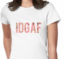 IDGAF Pink Floral Womens Fitted T-Shirt