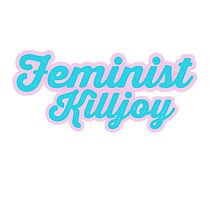 Adorable Feminist Killjoy by SailorMeg
