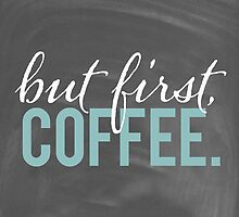 But First Coffee Chalkboard Design by SailorMeg
