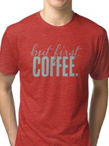 But First Coffee Chalkboard Design Tri-blend T-Shirt