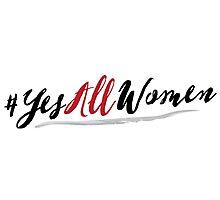 #YesAllWomen Feminist Shirt Photographic Print