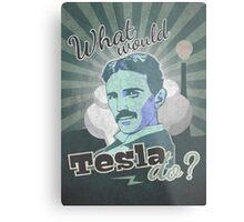 What would Tesla Do? Metal Print
