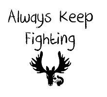 Always Keep Fighting  by misskoko