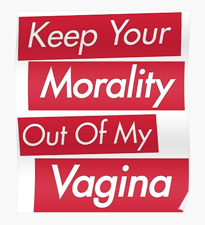 Keep Your Morality Out Of My Vagina - Pro Choice Feminist Shirt Poster