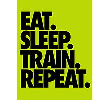 EAT. SLEEP. TRAIN. REPEAT. Photographic Print