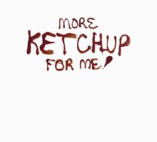 More Ketchup For Me! Unisex T-Shirt