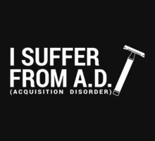 I Suffer from Acquisition Disorder (Dark) by ShaveAddict