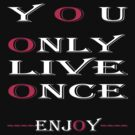 You only live once, Enjoy / Art + Products Design  by haya1812