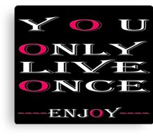 You only live once, Enjoy / Art + Products Design  Canvas Print