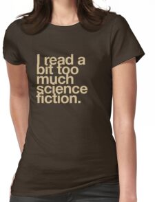 I read a bit too much science fiction. Womens Fitted T-Shirt