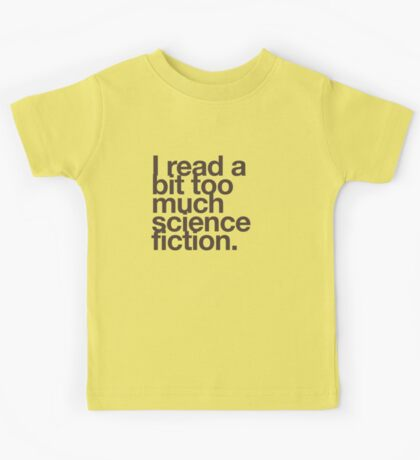 I read a bit too much science fiction. Kids Tee