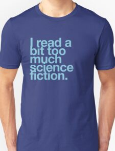 I read a bit too much science fiction. T-Shirt