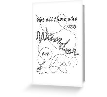 Those Who Wander Greeting Card