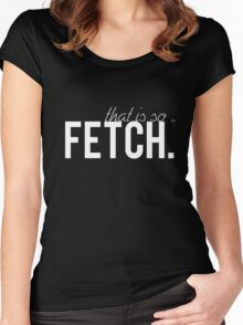 That is so fetch. Women's Fitted Scoop T-Shirt