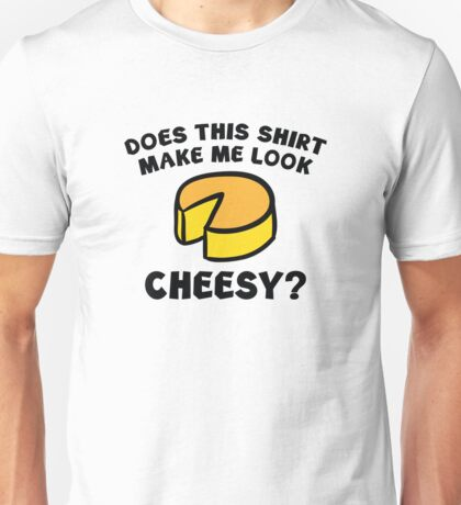 Look Cheesy? Unisex T-Shirt
