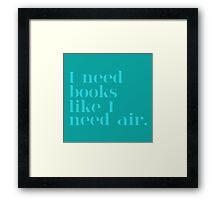 I Need Books Like I Need Air - Blue Framed Print
