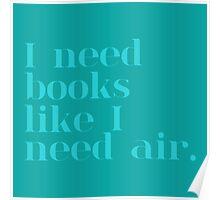 I Need Books Like I Need Air - Blue Poster