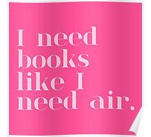 I Need Books Like I Need Air - Pink Poster