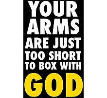 Arms Too Short to Box With God Photographic Print
