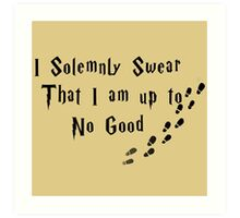 I Solemnly Swear That I am up to No Good Art Print