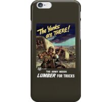 The Yanks Are There! The Army Needs Lumber For Trucks iPhone Case/Skin