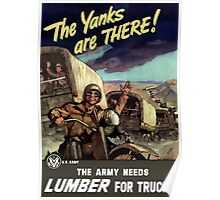 The Yanks Are There! The Army Needs Lumber For Trucks Poster