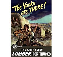 The Yanks Are There! The Army Needs Lumber For Trucks Photographic Print