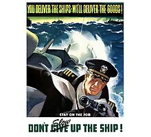 Don't Slow Up The Ship -- WW2 Photographic Print