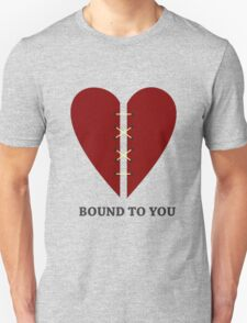 Bound to you Unisex T-Shirt