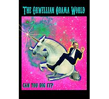 An Orwellian Obama World.  It's Awesome. Photographic Print