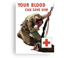 Your Blood Can Save Him -- Red Cross WWII Canvas Print