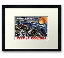 Your Metal Saves Our Convoys -- WW2 Framed Print