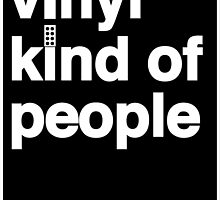 Vinyl Kind Of People by modernistdesign