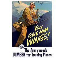 You Give Him Wings -- World War Two Photographic Print