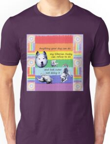 Anything your husky can do w/rainbow design Unisex T-Shirt