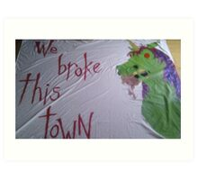 We Broke This Town Art Print