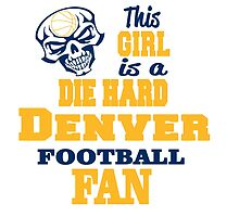 This Girl Is A Die Hard DENVER FOOTBALL Fan by cutetees