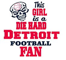 This Girl Is A Die Hard DETROIT FOOTBALL Fan by cutetees