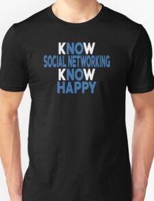 Know Social Networking Know Happy - Tshirts & Accessories T-Shirt