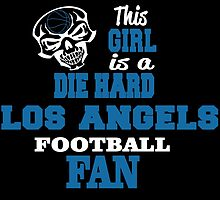 This Girl Is A Die Hard LOS ANGELS FOOTBALL Fan by cutetees